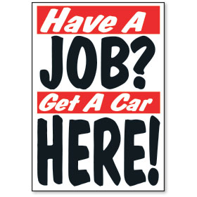 Have a Job? Get a Car Here Jumbo Under the Hood Display Sign