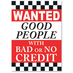 Wanted Good People With Bad or No Credit Jumbo Under the Hood Display Sign