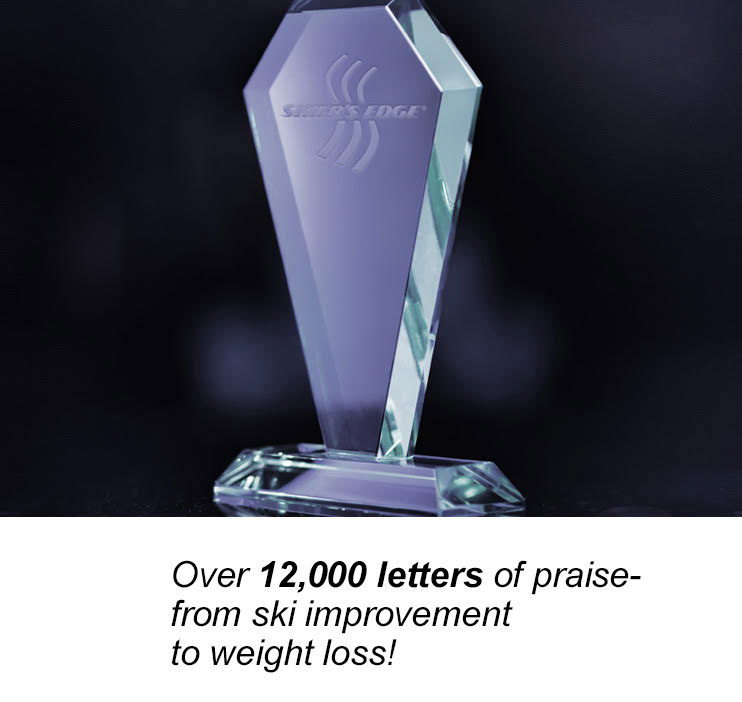 Over 12,000 letters of praise - from ski improvement to weight loss!