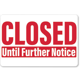 Closed Until Further Notice - Sign 12x18 in
