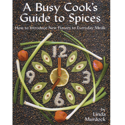 A Busy Cook's Guide to Spices Cookbook