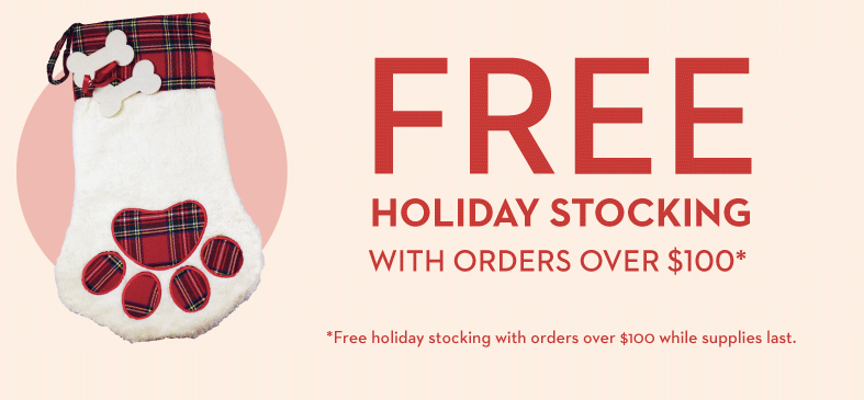 FREE HOLIDAY STOCKING WITH ORDERS OVER $100*. *Free holiday stocking with orders over $100 while supplies last.