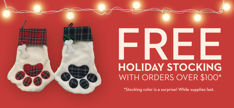 FREE HOLIDAY STOCKING WITH ORDERS OVER $100*. *Stocking color is a surprise! While supplies last.