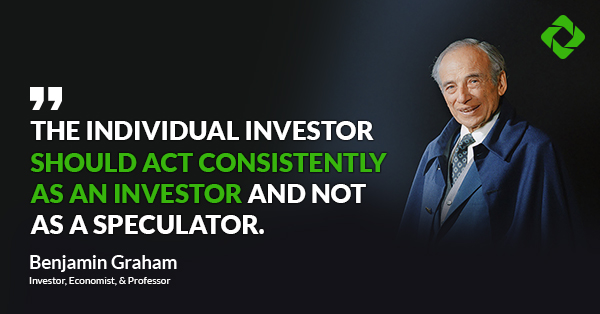"""The individual investor should act consistently as an investor and not as a speculator."" — Ben Graham"