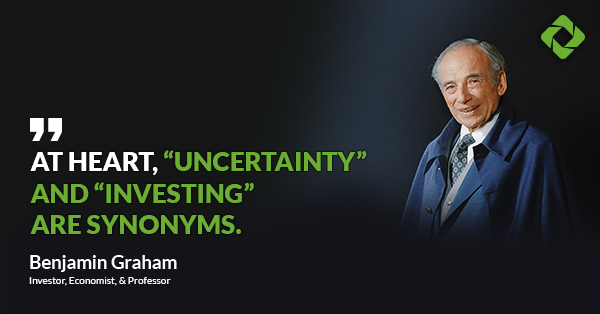 """At heart, ""uncertainty"" and ""investing"" are synonyms."" — Benjamin Graham"