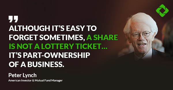 """Although it's easy to forget sometimes, a share is not a lottery ticket... it's part-ownership of a business."" — Peter Lynch"