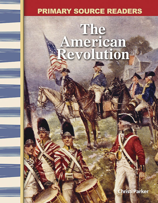 The American Revolution Primary Source Reader