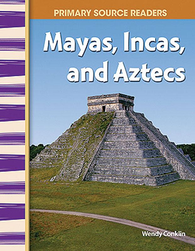 Mayas, Incas, and Aztecs Primary Source Reader