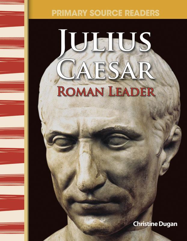 Julius Caesar: Roman Leader Primary Source Reader - Julius Caesar: Roman Leader Primary Source Reader - Print Book