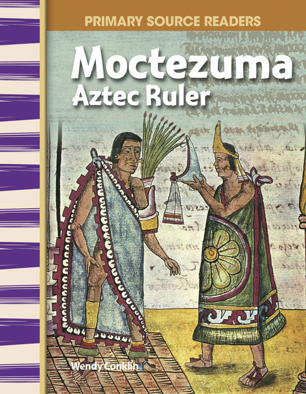 Moctezuma: Aztec Ruler Primary Source Reader