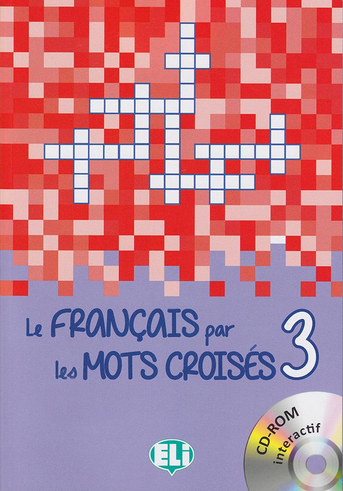 Le française par les mots croisés 3 - Niveau avancé French Book with CD-ROM