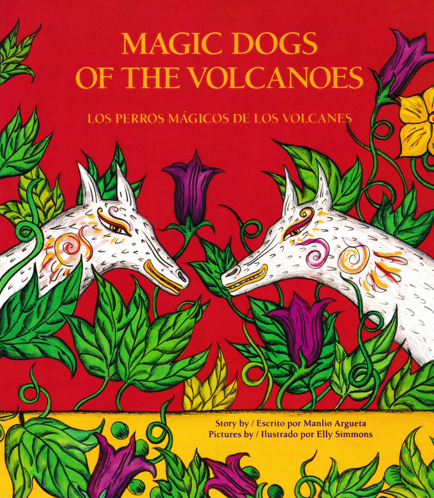 Magic Dogs of the Volcanoes/Los perros mágicos de los volcanes Bilingual Storybook