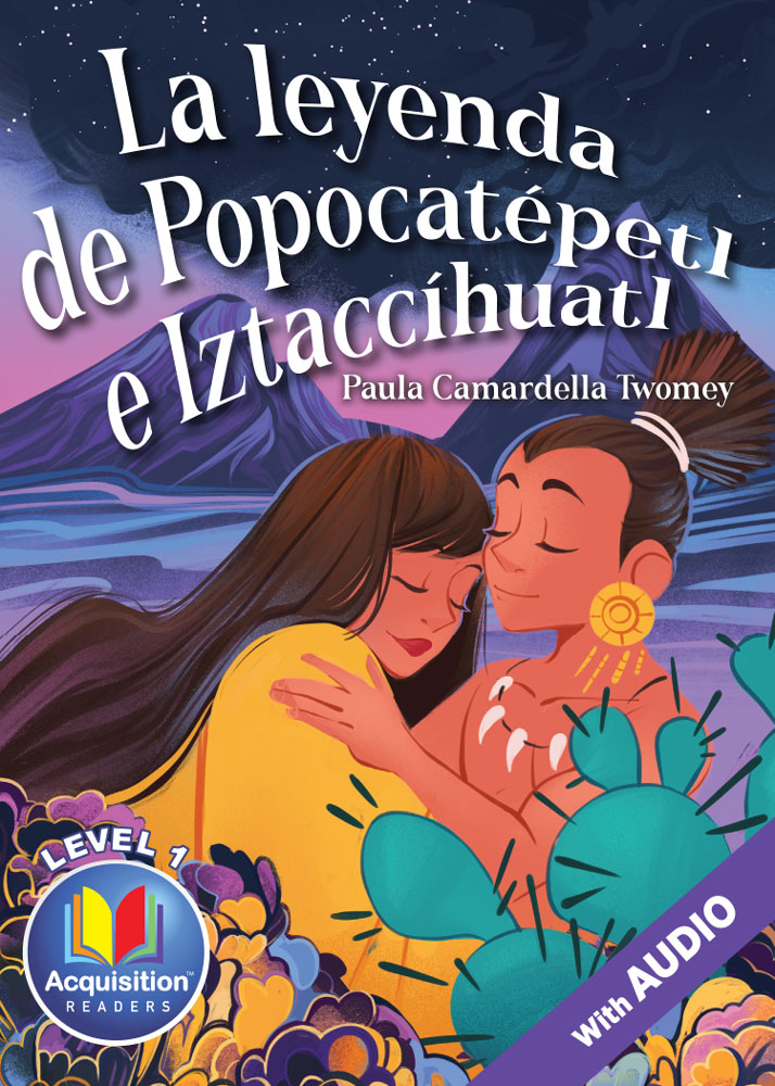La leyenda de Popocatépetl e Iztaccíhuatl Spanish Level 1 Acquisition™ Reader