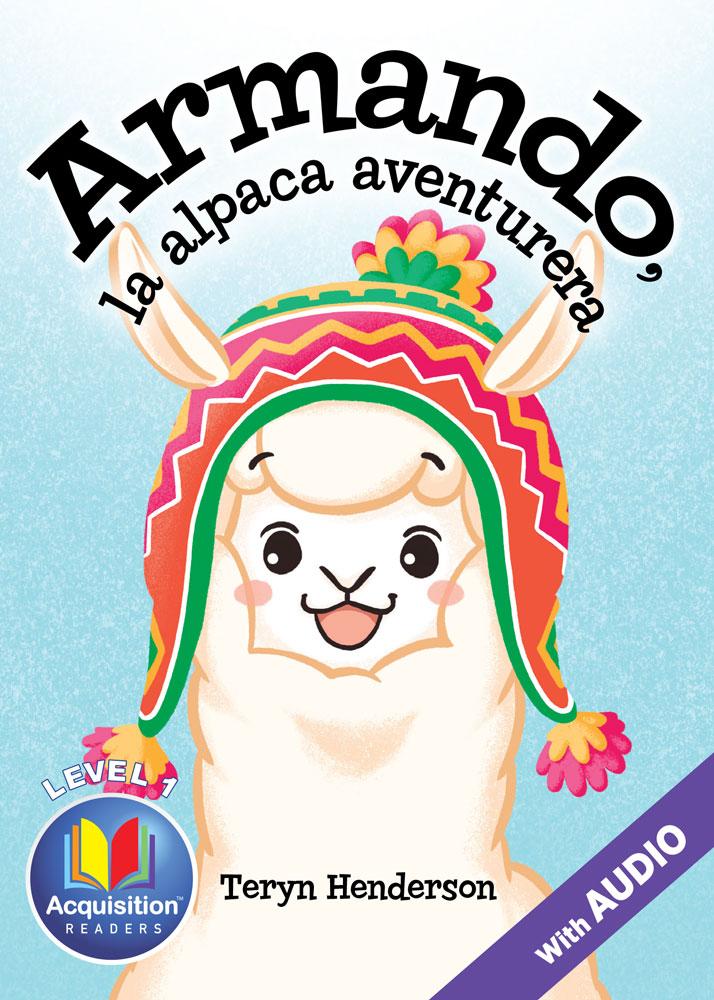 Armando, la alpaca aventurera Spanish Level 1 Acquisition™ Reader