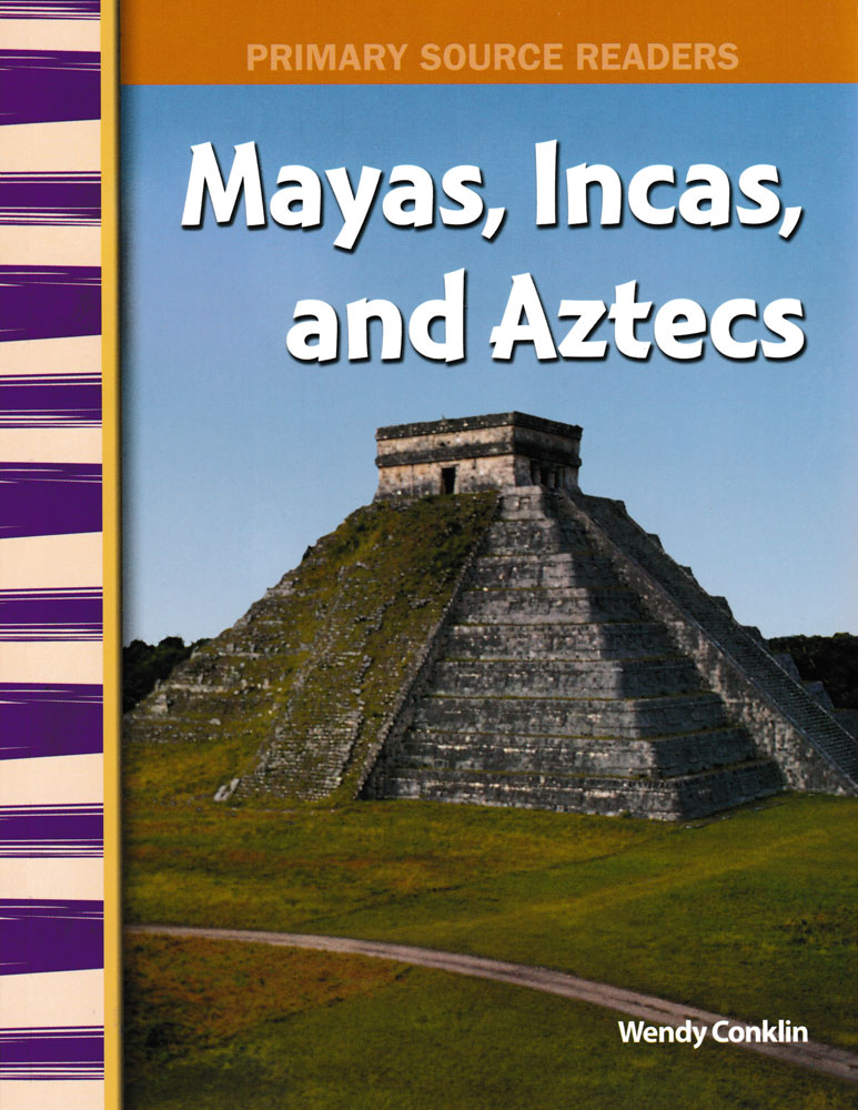 Mayas, Incas, and Aztecs Primary Source Reader