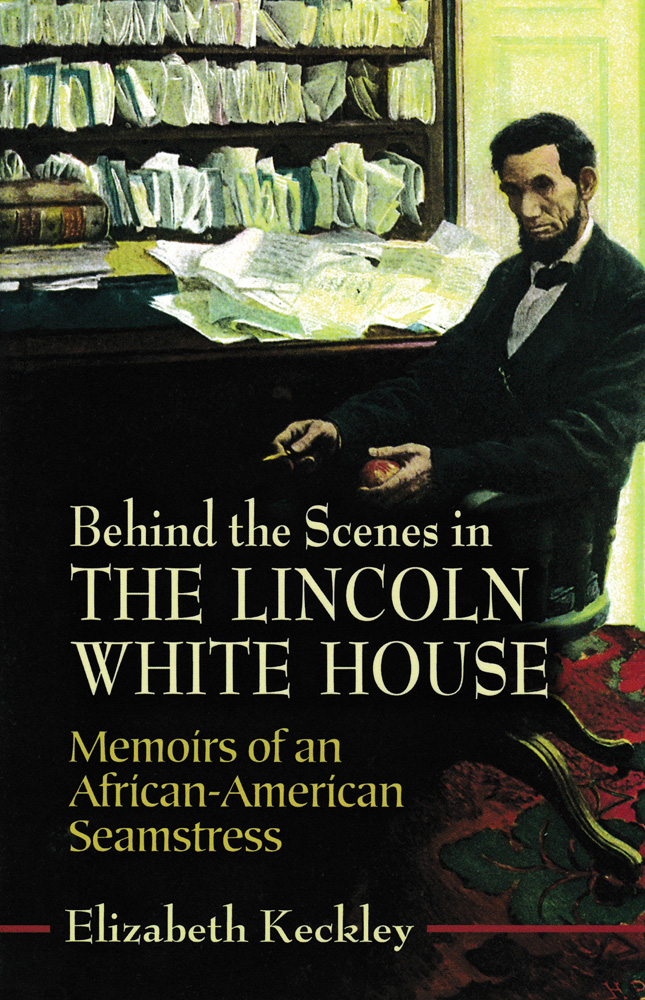 Behind the Scenes in the Lincoln White House: Memoirs of an African-American Seamstress Paperback Book