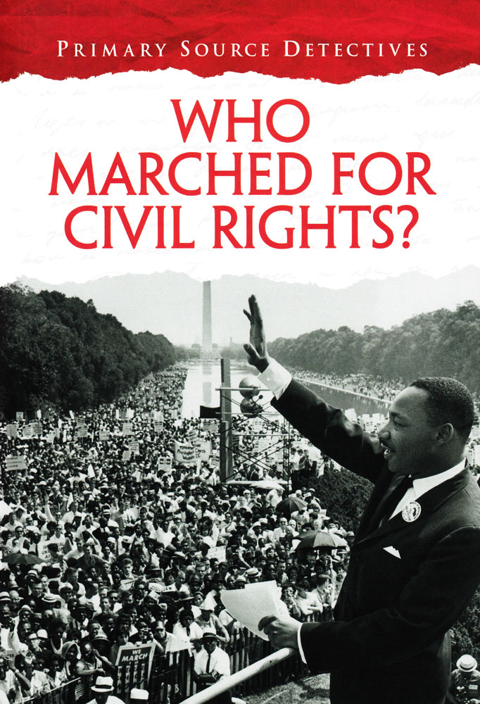 Primary Source Detectives: Who Marched for Civil Rights? Book (1130L)