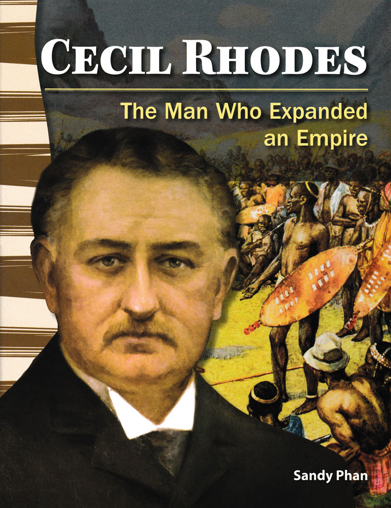 Cecil Rhodes: The Man Who Expanded an Empire Primary Source Reader