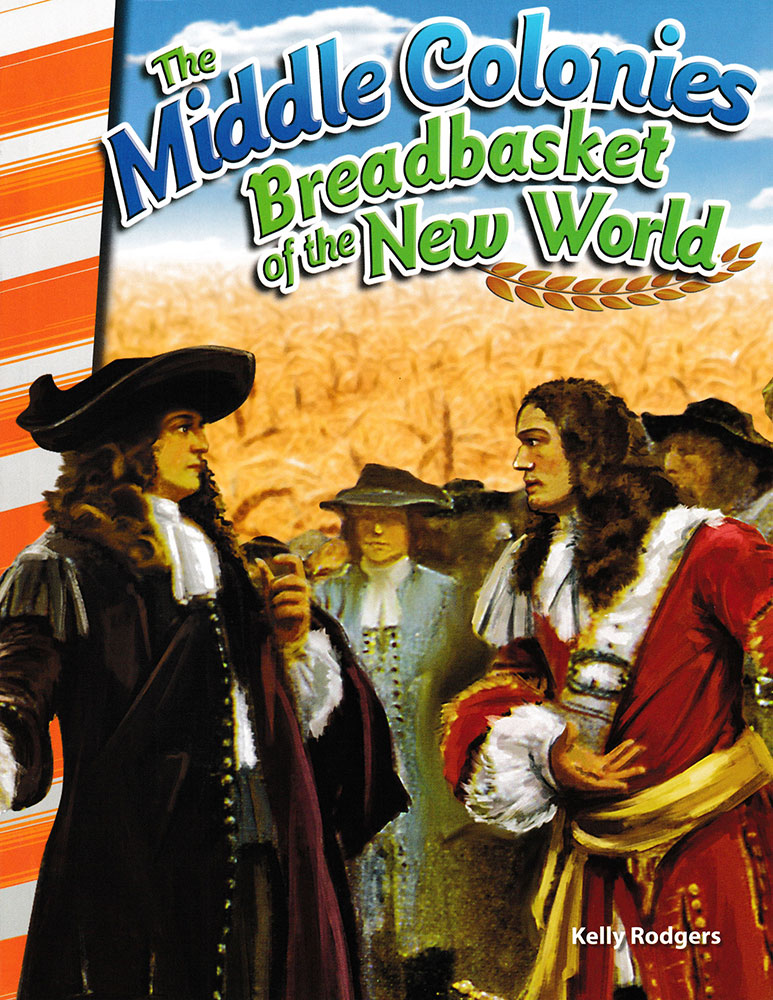 The Middle Colonies: Breadbasket of the New World Reader
