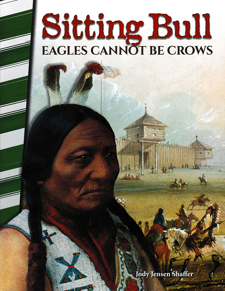 Sitting Bull: Eagles Cannot Be Crows Biography Reader