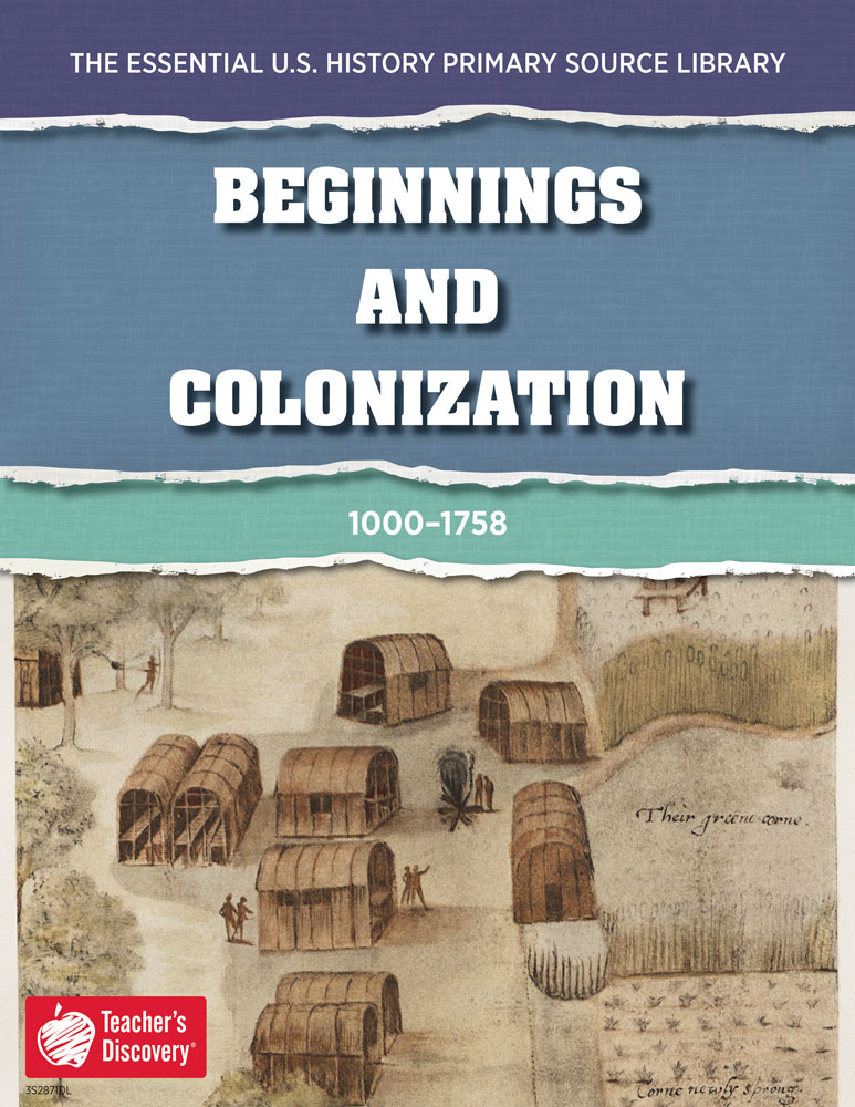 The Essential U.S. History Primary Source Library: Beginnings and Colonization