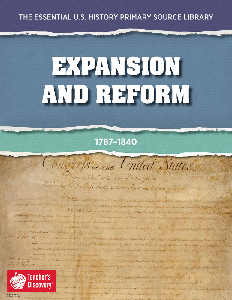 The Essential U.S. History Primary Source Library: Expansion and Reform
