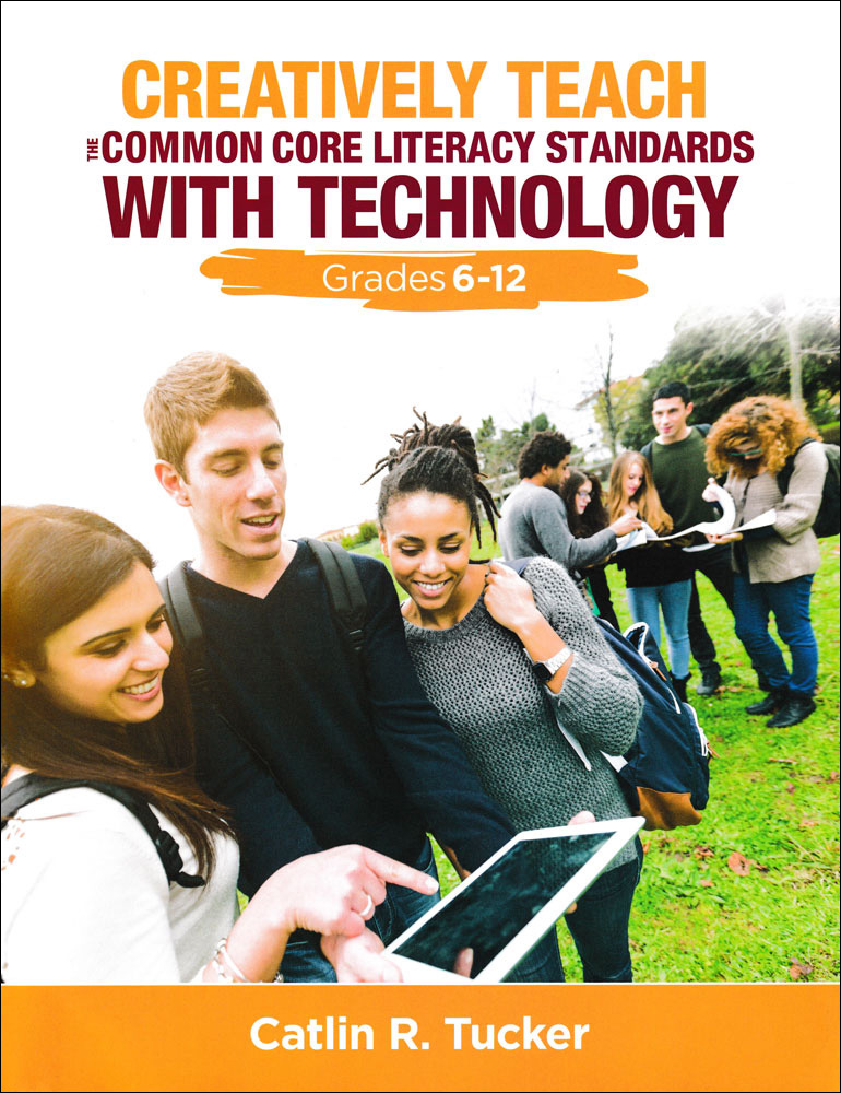 Creatively Teach the Common Core Literary Standards With Technology Grades 6-12