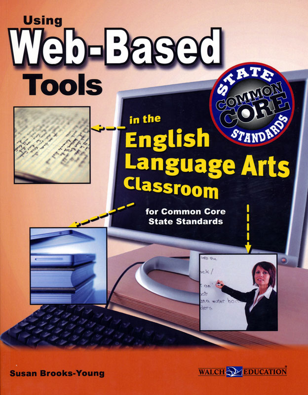 Using Web-Based Tools in the ELA Classroom For the Common Core State Standards Book