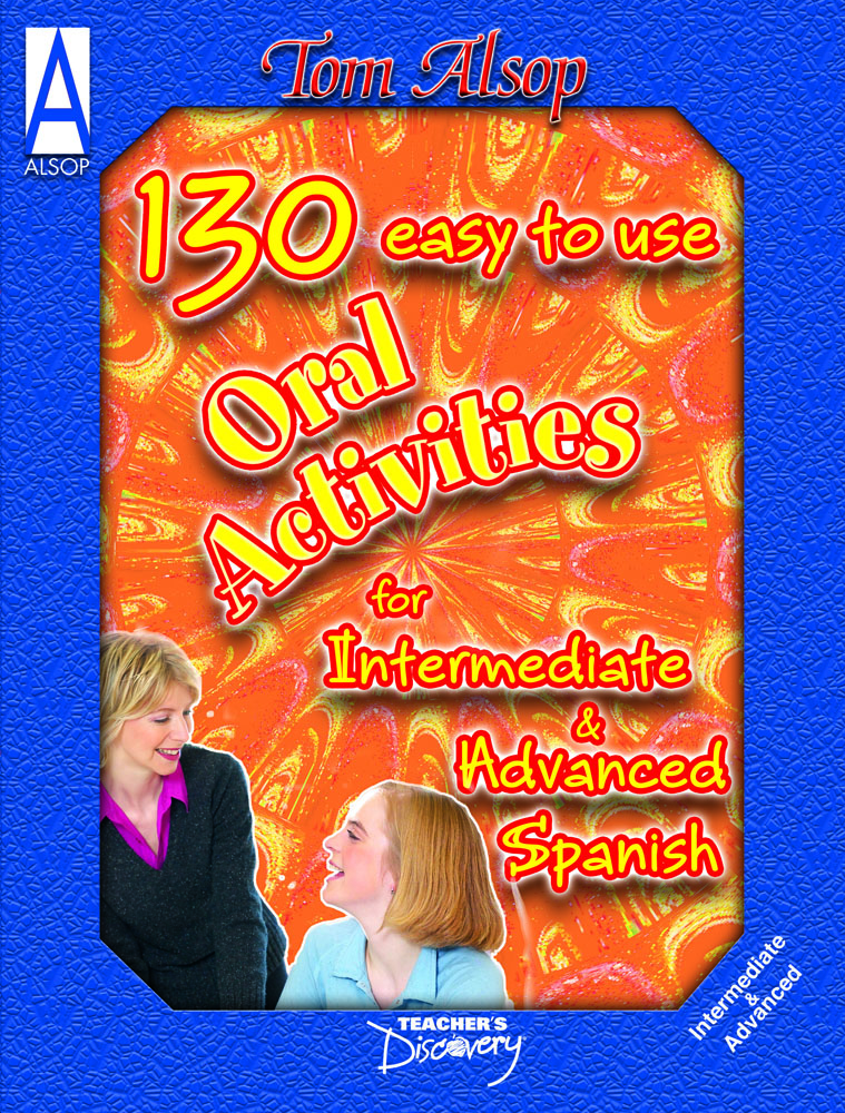 130 Easy to Use Oral Activities for Intermediate and Advanced Spanish Book