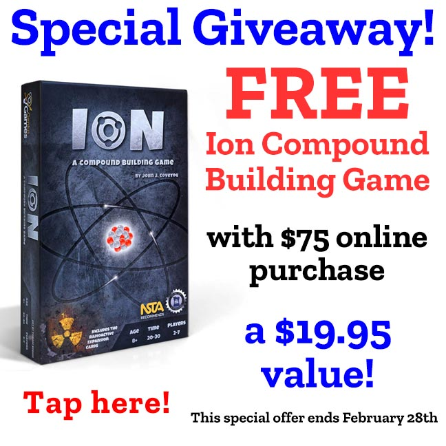 Special giveaway! Free Ion Compound Building Game with $75 purchase. A $19.95 value!