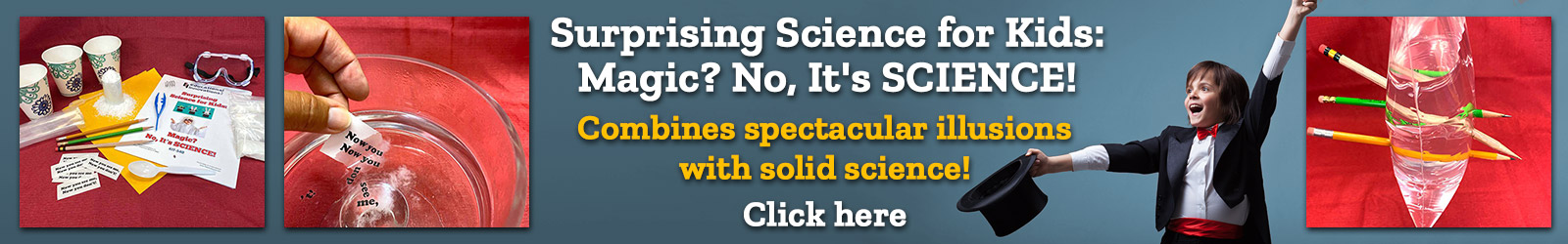 Surprising Science for Kids: Magic? No, It's SCIENCE! Combines spectacular illusions with solid science!