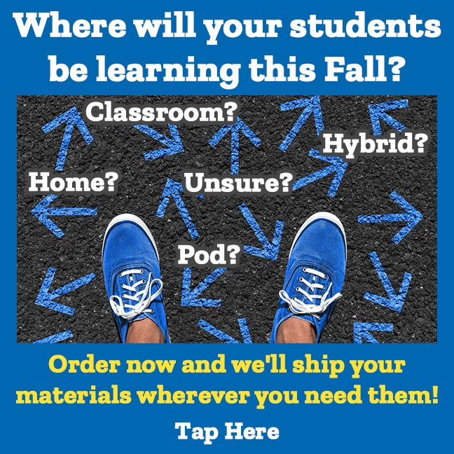 Where will your students be learning this Fall? Order now and we'll ship your materials wherever you need them!