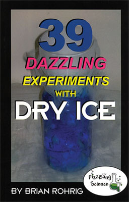 39 Dazzling Experiments With Dry Ice by Brian Rohrig