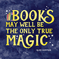 Books May Well Be The Only True Magic Laminated Poster