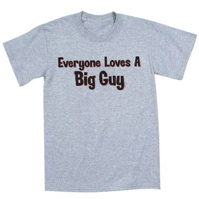 Everyone Loves a Big Guy Tee