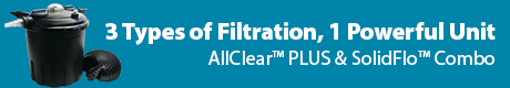 Three Types of Filtration, One Powerful Unit - View The Pond Guy® AllClear™ PLUS & SolidFlo™ Combo Kits