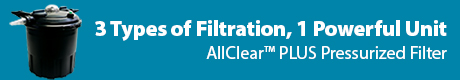 3 Types of Filtration, 1 Powerful Unit - Pond Logic (r) AllClear(t) PLUS Pressurized Filters