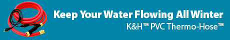 Keep Your Water Flowing - K&H (t) PVC Thermo-Hose(t)