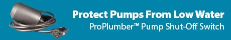 Protect Pumps From Low Water - ProPlumber™ Pump Shut-Off Switch