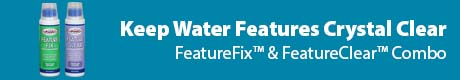 Keep Water Features Crystal Clear - FeatureClear™ & FeatureFix™ Combo
