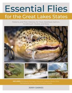 Essential Flies For The Great Lakes Region: Patterns, And Their Histories, For Trout, Steelhead, Salmon, Smallmouth, Muskie & More