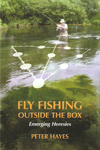 Fly Fishing Outside the Box - Alternative Ideas and Heresies