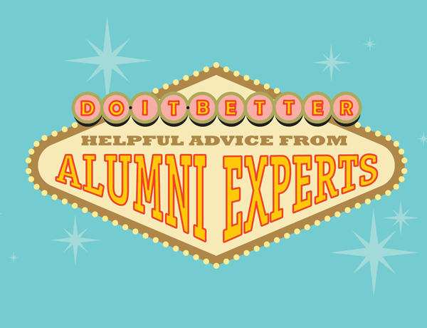 How To: More helpful advice from alumni experts (and faculty)