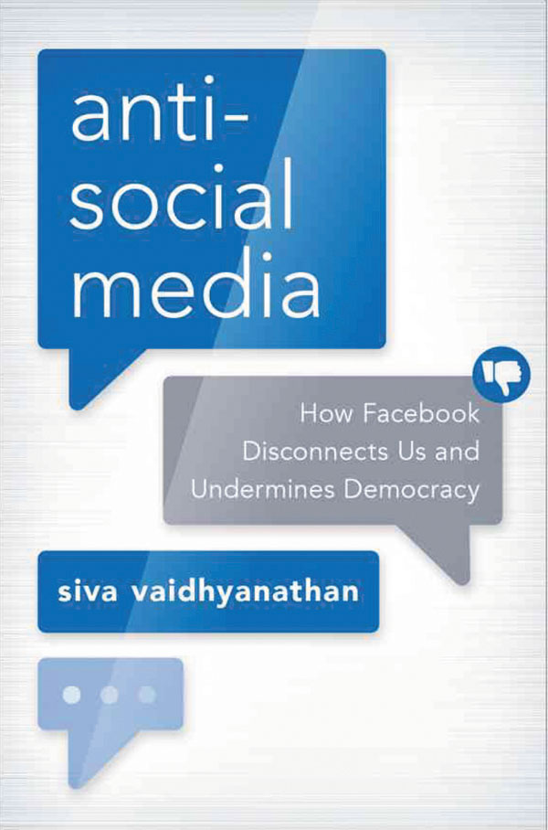 Cover of Siva Vaidhyanathan's book Anti-Social Media: How Facebook Disconnects Us and Undermines Democracy