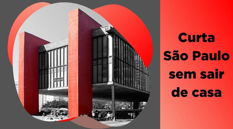roteiro-#FiqueEmCasa: Curta São Paulo sem sair de casa