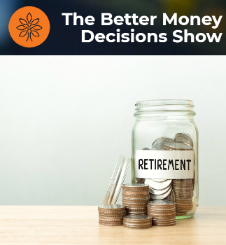 Marc Shares Retirement Advice on Better Money Decisions Podcast
