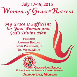 10 CD Set - Women of Grace 9th Annual RetreatMy Grace is Sufficient for You: Women and God's Divine PlanOrchard Lake Schools, Orchard Lake, MIJuly 17 - 19, 2015CD Set