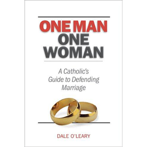 One Man, One Woman: A Catholic's Guide to Defending Marriage