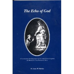 The Echo of God: A Commentary for Beginners on St. Louis Marie Grignion De Montfort's True Devotion to Mary