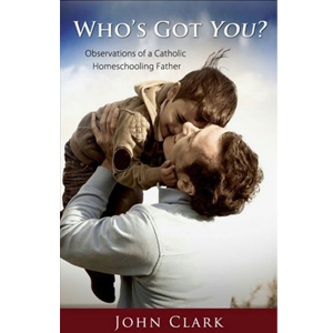 Who's Got You: Observations of a Catholic Homeschooling Father